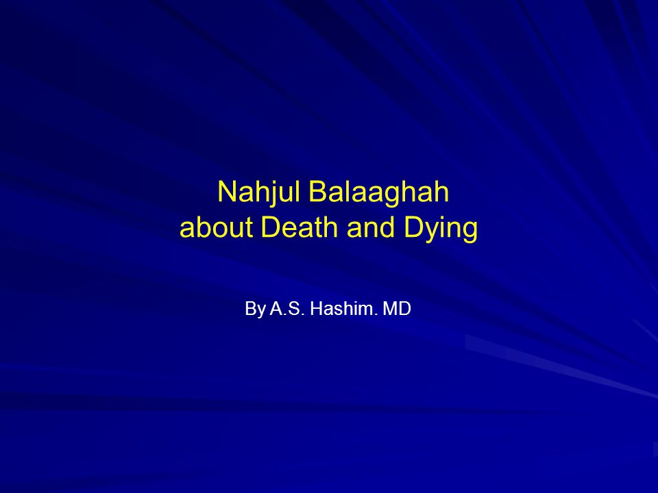 Nahjul Balaaghah about Death and Dying By A.S. Hashim. MD