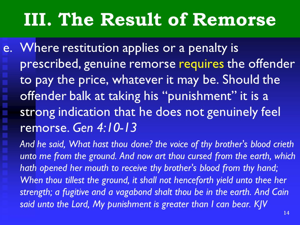 14 III. The Result of Remorse e.Where restitution applies or a penalty is prescribed, genuine remorse requires the offender to pay the price, whatever