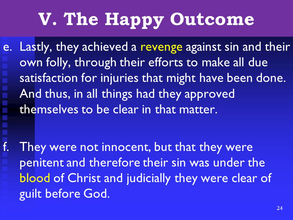 24 V. The Happy Outcome e.Lastly, they achieved a revenge against sin and their own folly, through their efforts to make all due satisfaction for inju