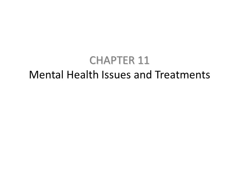 CHAPTER 11 CHAPTER 11 Mental Health Issues and Treatments