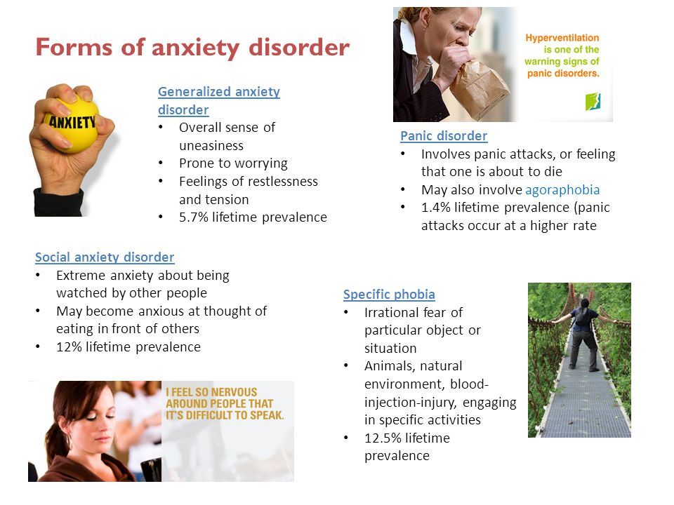 Forms of anxiety disorder Generalized anxiety disorder Overall sense of uneasiness Prone to worrying Feelings of restlessness and tension 5.7% lifetim