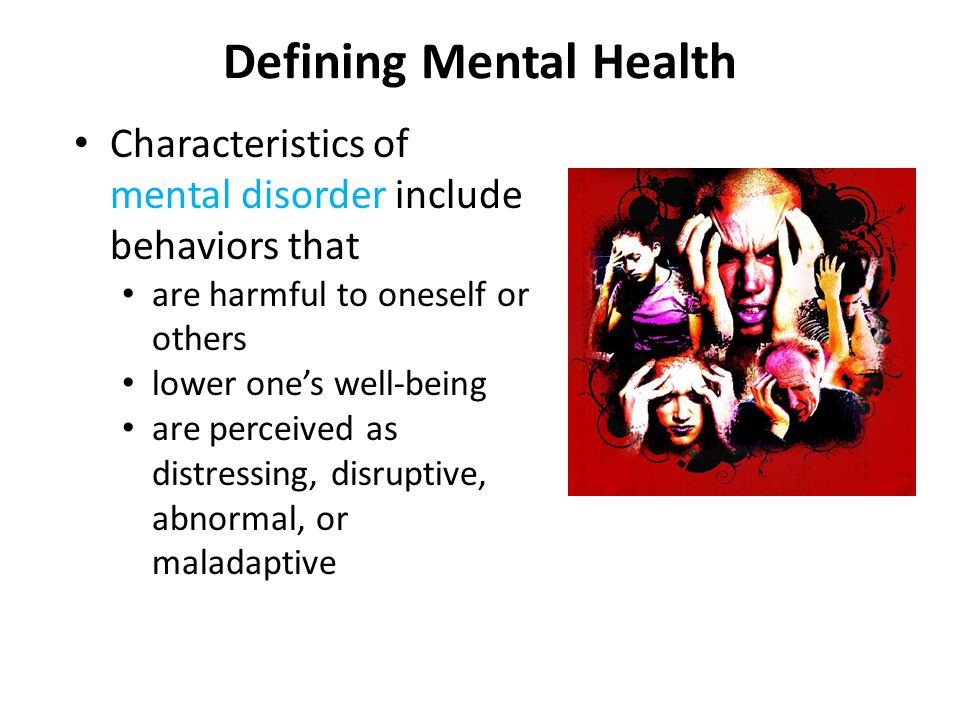 Defining Mental Health Characteristics of mental disorder include behaviors that are harmful to oneself or others lower one's well-being are perceived