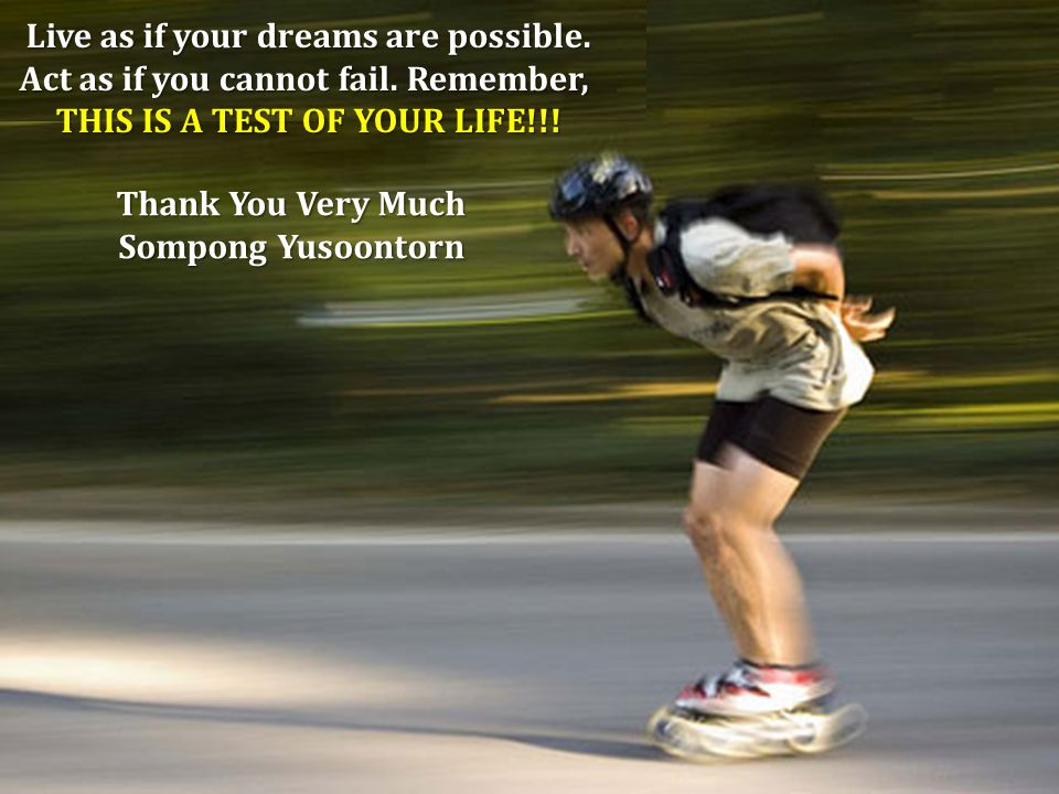Thank You Very Much Sompong Yusoontorn Live as if your dreams are possible.