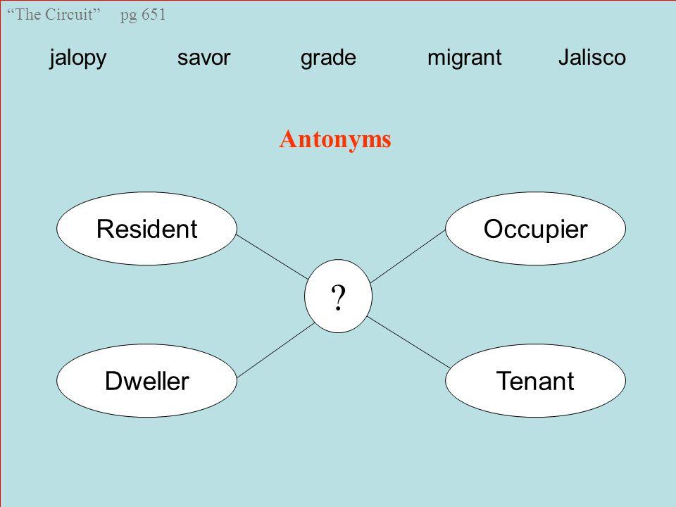 The Circuit pg 651 jalopy savor grade migrant Jalisco Tenant OccupierResident Dweller Antonyms