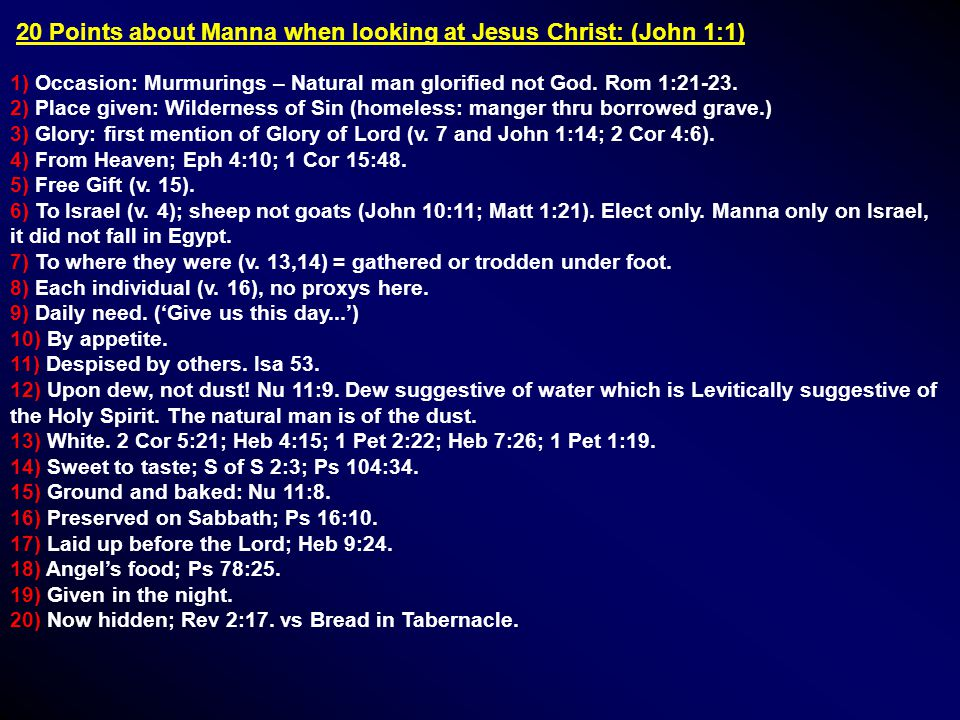 20 Points about Manna when looking at Jesus Christ: (John 1:1) 1) Occasion: Murmurings – Natural man glorified not God.