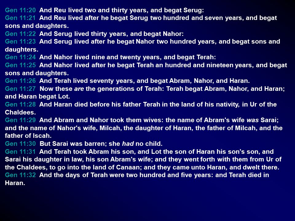 Gen 11:20 And Reu lived two and thirty years, and begat Serug: Gen 11:21 And Reu lived after he begat Serug two hundred and seven years, and begat sons and daughters.