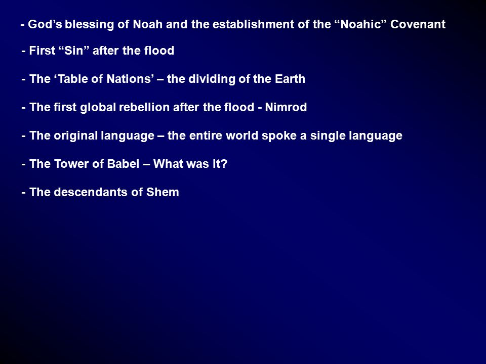 """- God's blessing of Noah and the establishment of the """"Noahic"""" Covenant - First """"Sin"""" after the flood - The 'Table of Nations' – the dividing of the E"""