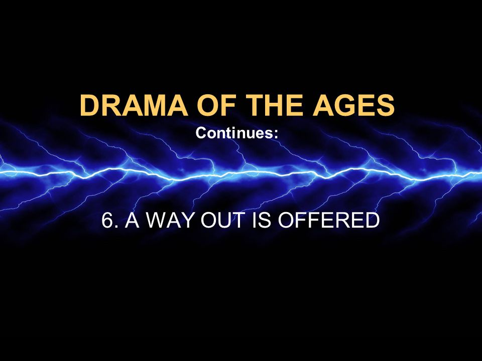 DRAMA OF THE AGES Continues: 6. A WAY OUT IS OFFERED