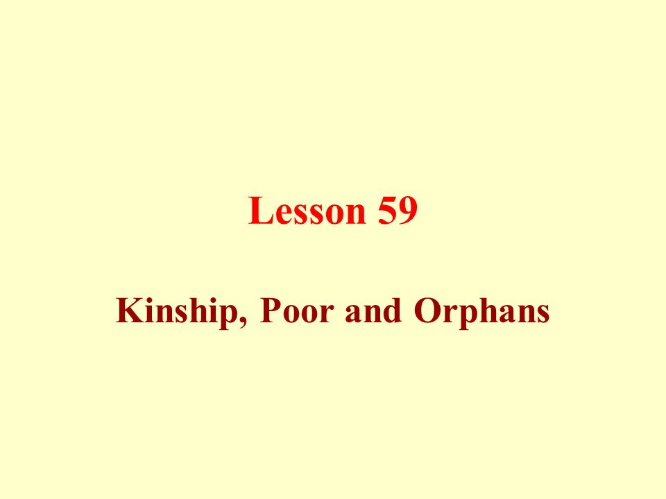 Lesson 59 Kinship, Poor and Orphans
