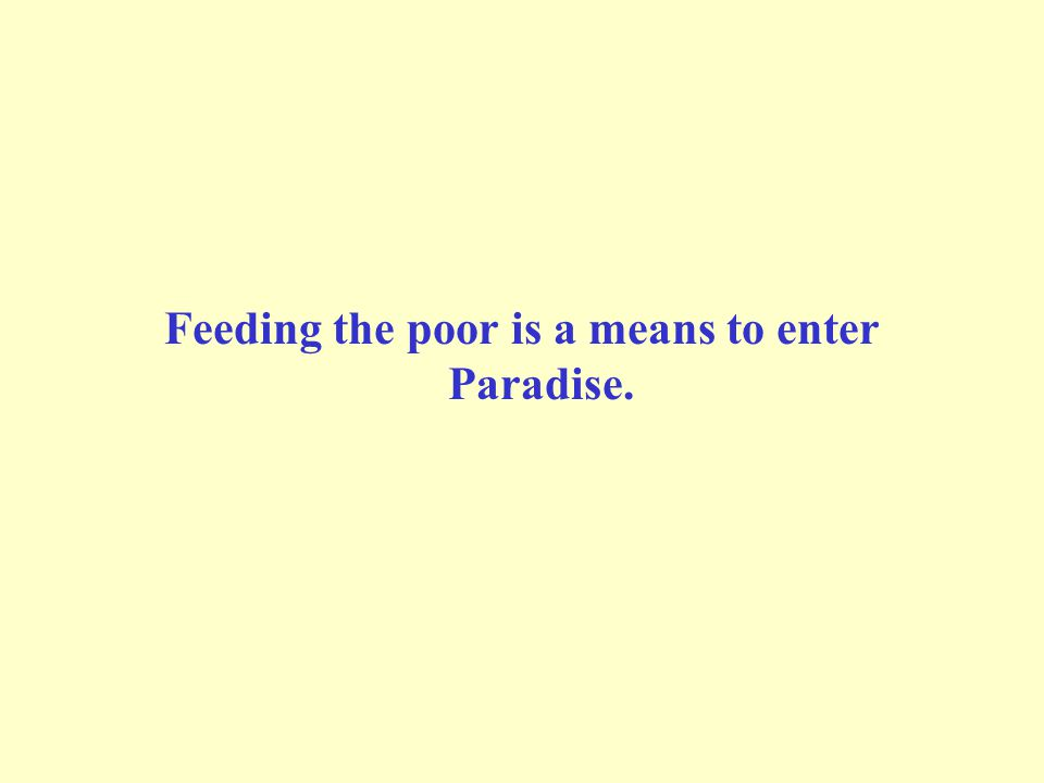 Feeding the poor is a means to enter Paradise.