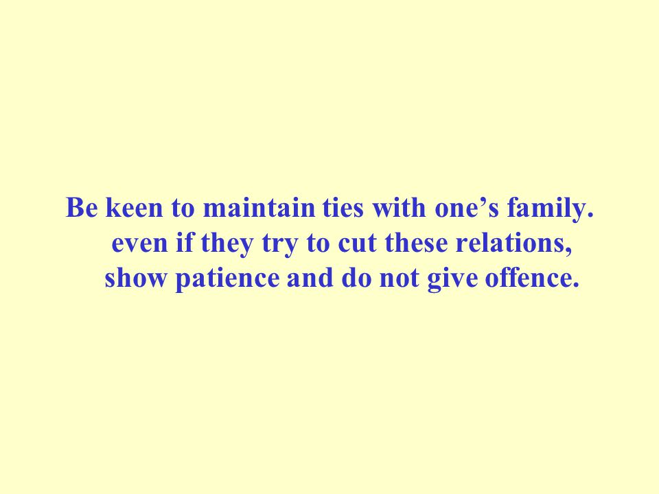 Be keen to maintain ties with one's family.