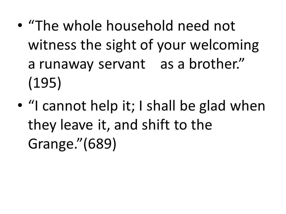 """""""The whole household need not witness the sight of your welcoming a runaway servant as a brother."""" (195) """"I cannot help it; I shall be glad when they"""