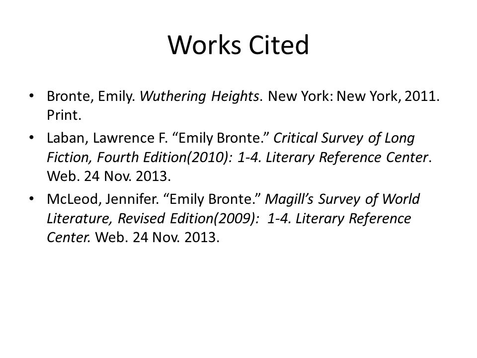 """Works Cited Bronte, Emily. Wuthering Heights. New York: New York, 2011. Print. Laban, Lawrence F. """"Emily Bronte."""" Critical Survey of Long Fiction, Fou"""