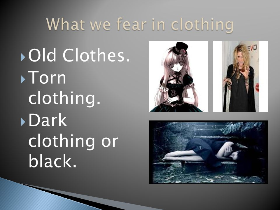  Old Clothes.  Torn clothing.  Dark clothing or black.