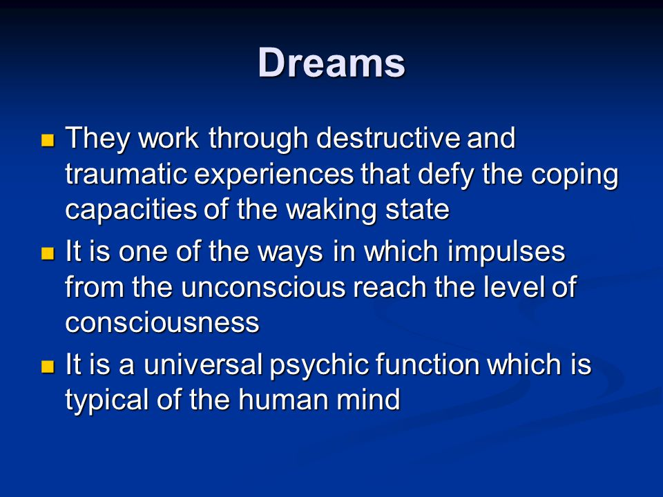 Dreams: The Royal Road to the Unconscious A psychic phenomenon that occurs during sleep in which thoughts, images, emotions etc.