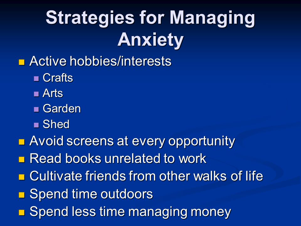 Managing Anxiety Managing recreational time Managing recreational time Planning ahead Planning ahead Holidays Holidays School holidays School holidays Weekends Weekends Long weekends Long weekends Evenings Evenings Lunch breaks Lunch breaks Don't take work away with you Don't take work away with you