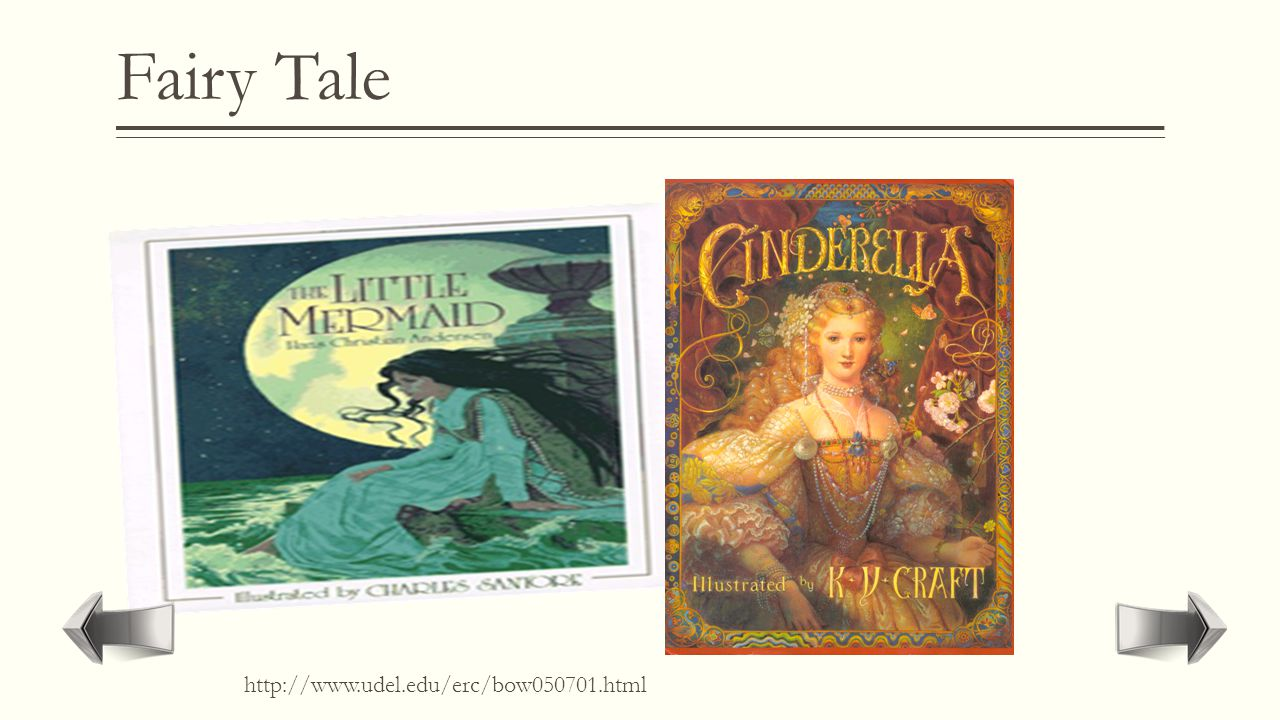 "Fairy Tale  Stories about magical creatures. Most common is children books.  ""Cinderella""  ""The Little Mermaid"""