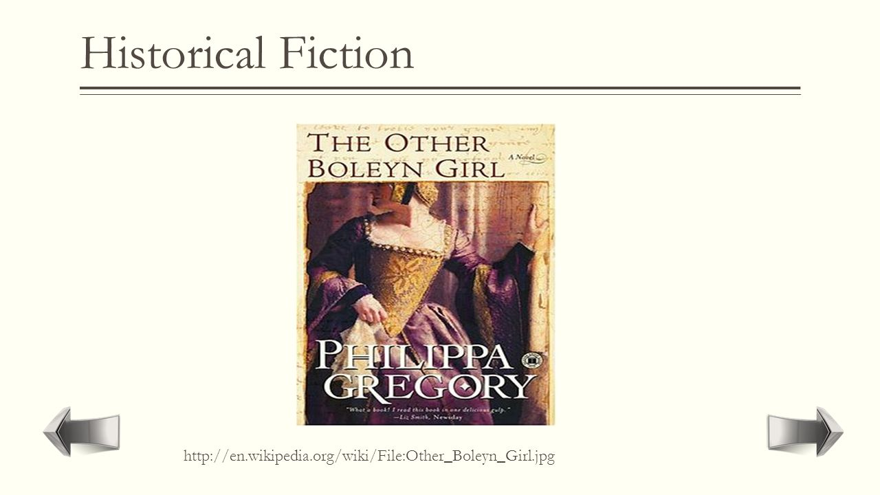 "Historical Fiction  Story of fictional characters in a setting that actually occurred.  ""The Other Boleyn Girl"""
