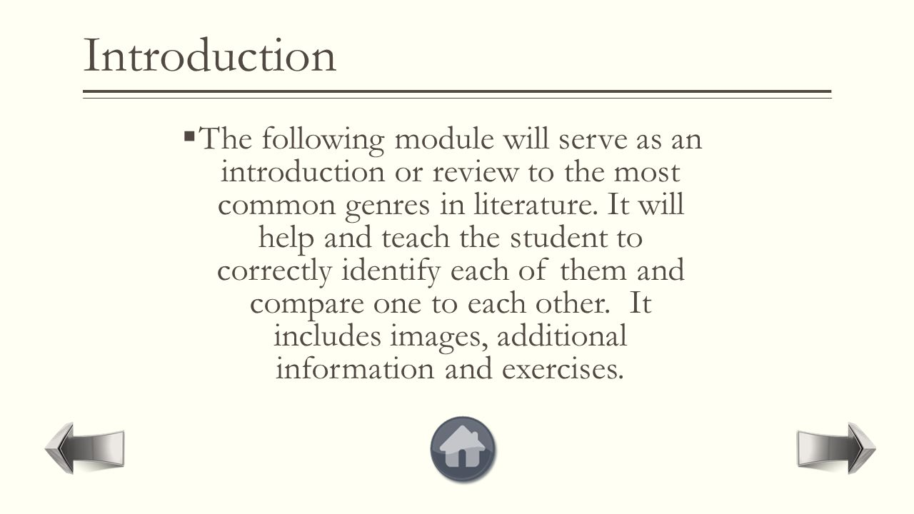 Introduction  The following module will serve as an introduction or review to the most common genres in literature.