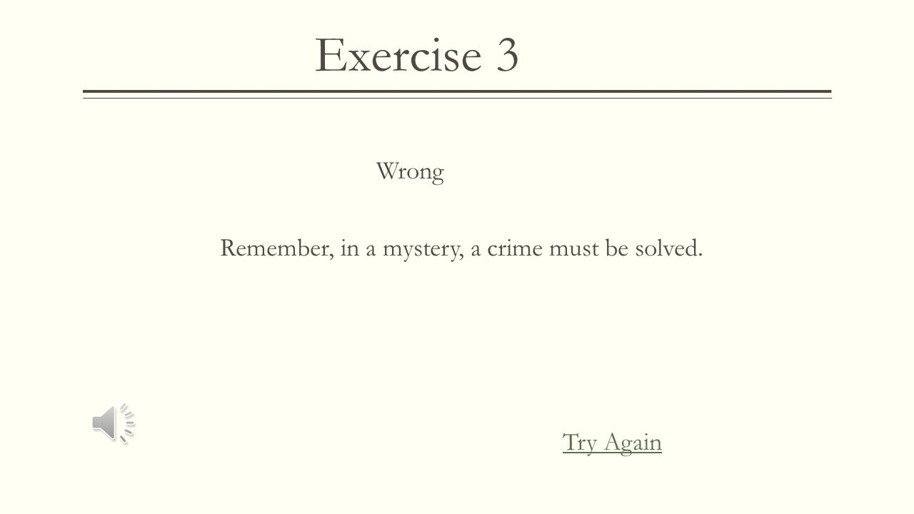 Exercise 3  A story where a talking animal learns and teach a life lesson would be called a:  A) Mystery A) Mystery  B) Short Story B) Short Story