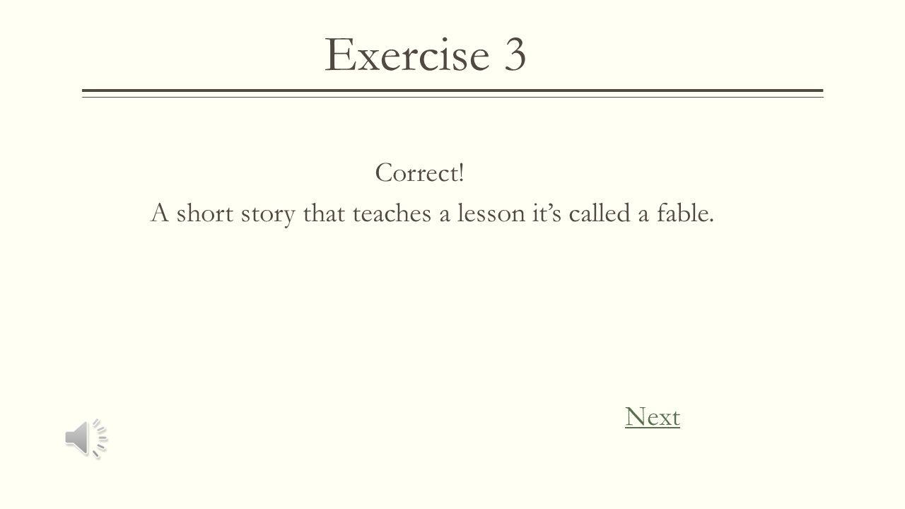 Exercise 3 Wrong Remember, a story with a lesson to teach has it's own genre. Try Again