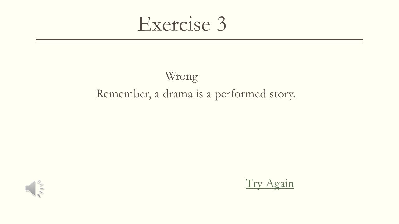Exercise 3 Correct! A short story that teaches a lesson it's called a fable. Next