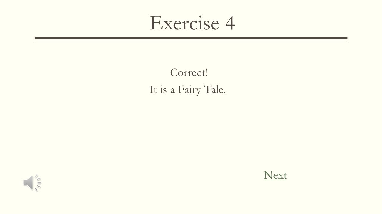 Exercise 4 Wrong Remember, a fable is defined as a story that is intended to teach a lesson. Try Again