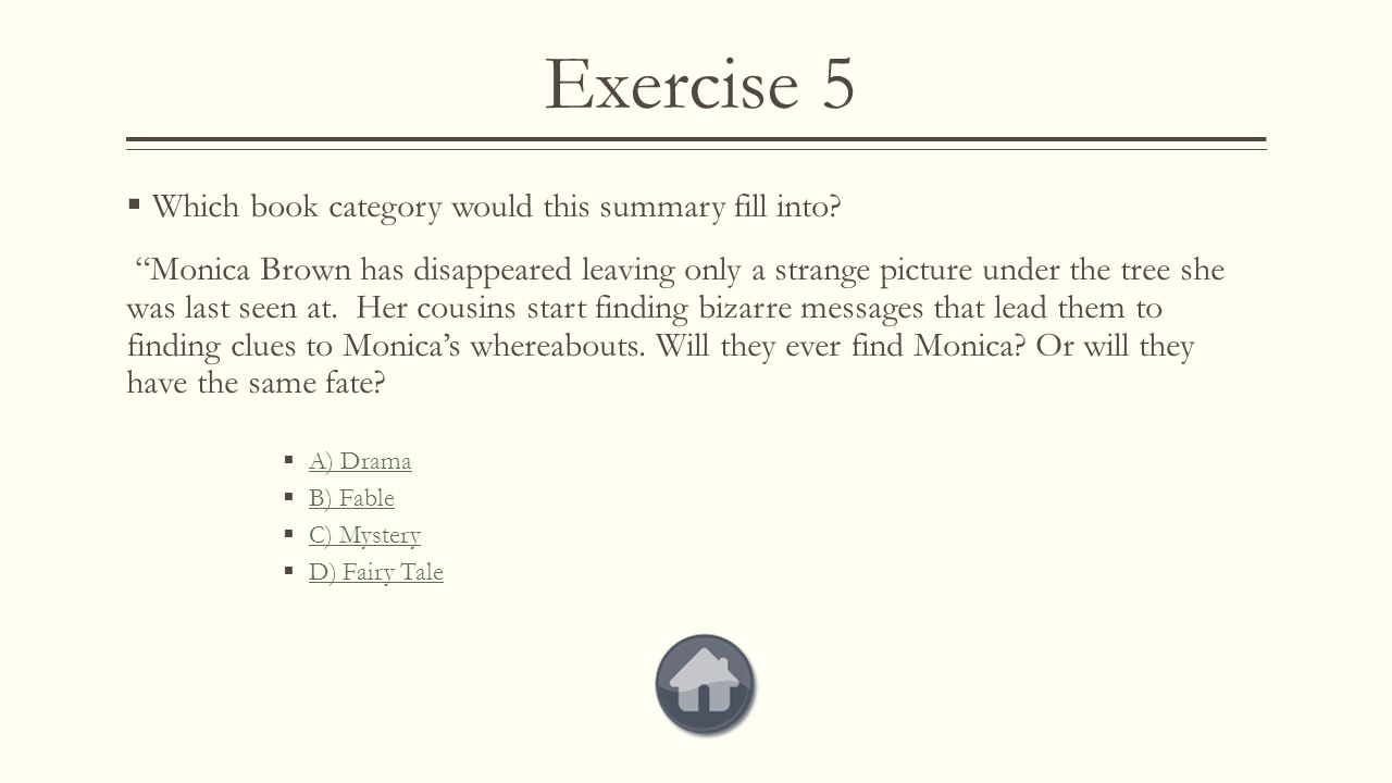Exercise 4 Wrong Remember, a Horror story would be that which is intended to create fear or dread in the reader. Try Again