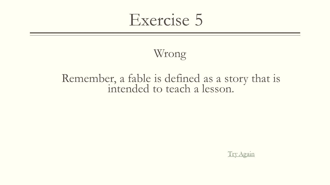 Exercise 5 Wrong Remember, a drama is a performed story. Try Again