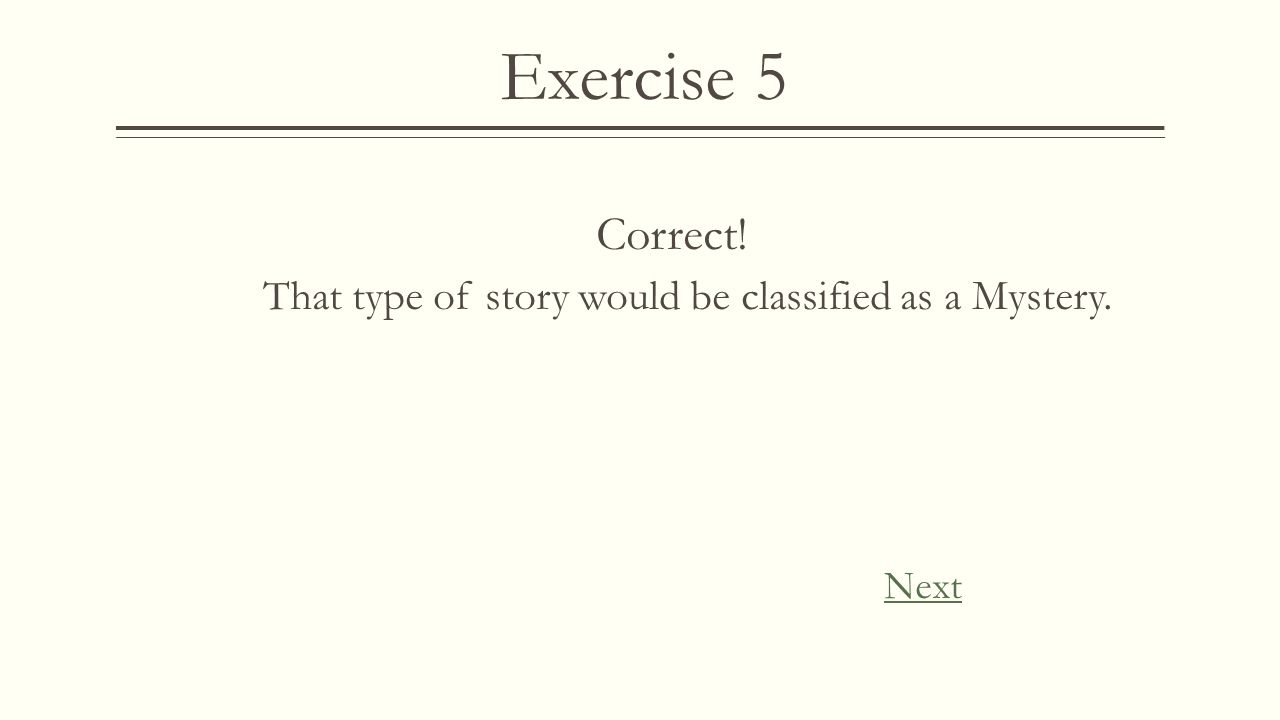 Exercise 5 Wrong Remember, a fable is defined as a story that is intended to teach a lesson. Try Again