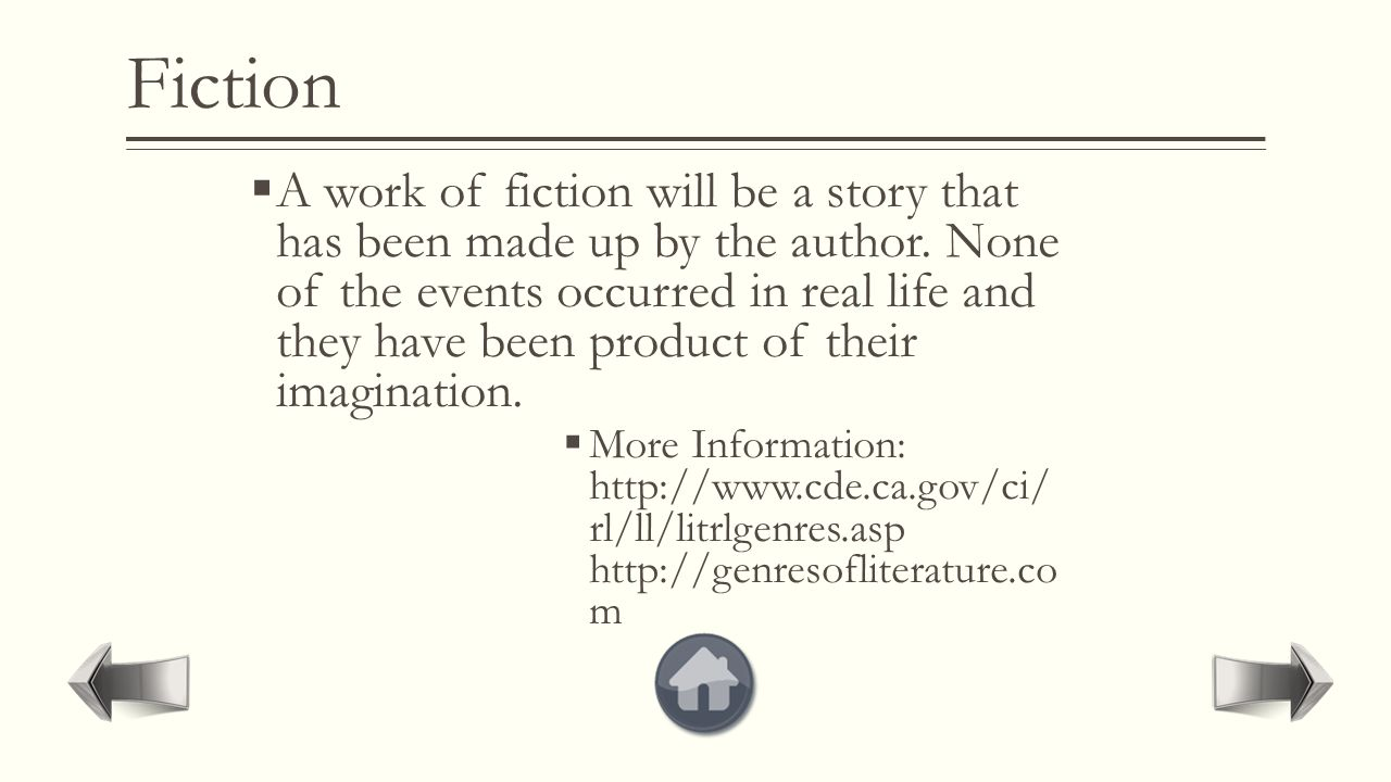 Fiction  A work of fiction will be a story that has been made up by the author.