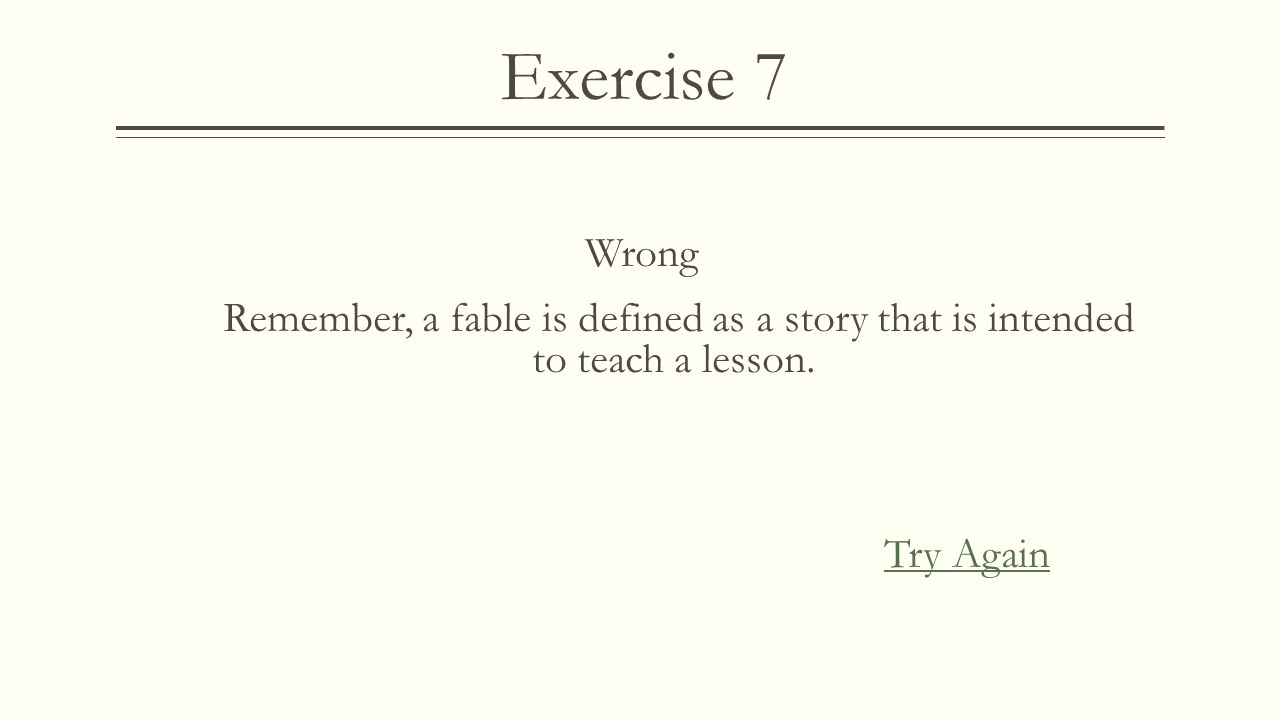 Exercise 7 Wrong Remember, a fantasy story is filled with unrealistic, fantastic (mostly magical) characters and settings. Try Again