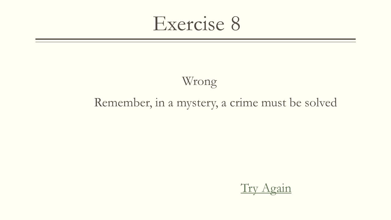 Exercise 8  If I wanted to read a book that would mainly make me laugh. Which category should I look under?  A) Mystery A) Mystery  B) Drama B) Dra