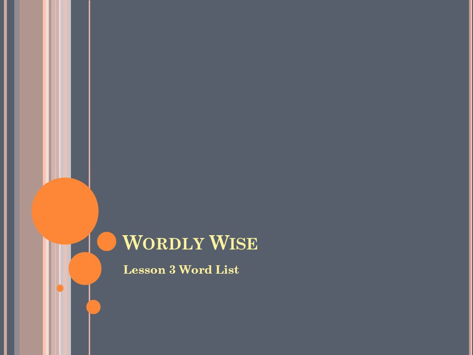 W ORDLY W ISE Lesson 3 Word List