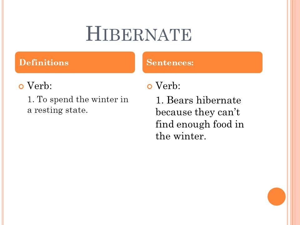 H IBERNATE Verb: 1. To spend the winter in a resting state.