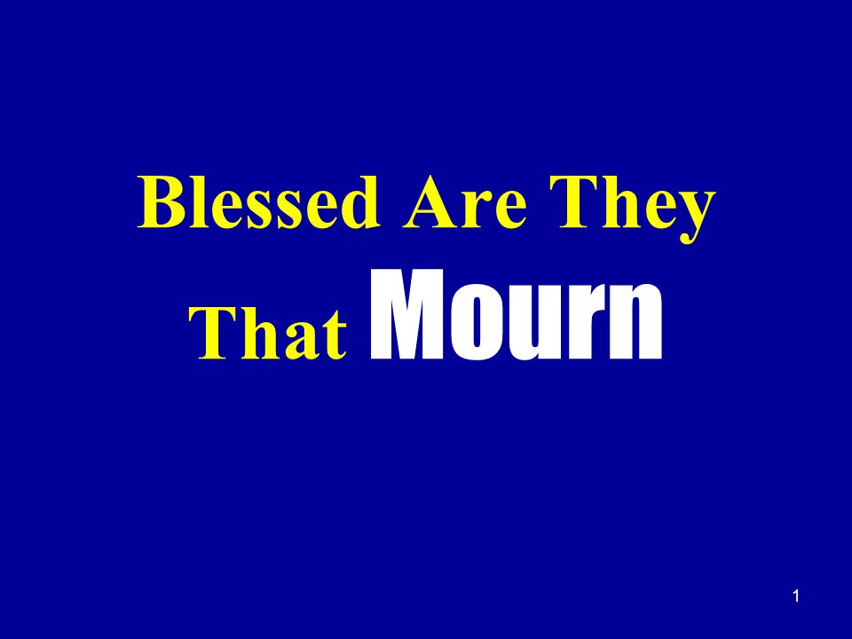 1 Blessed Are They That Mourn