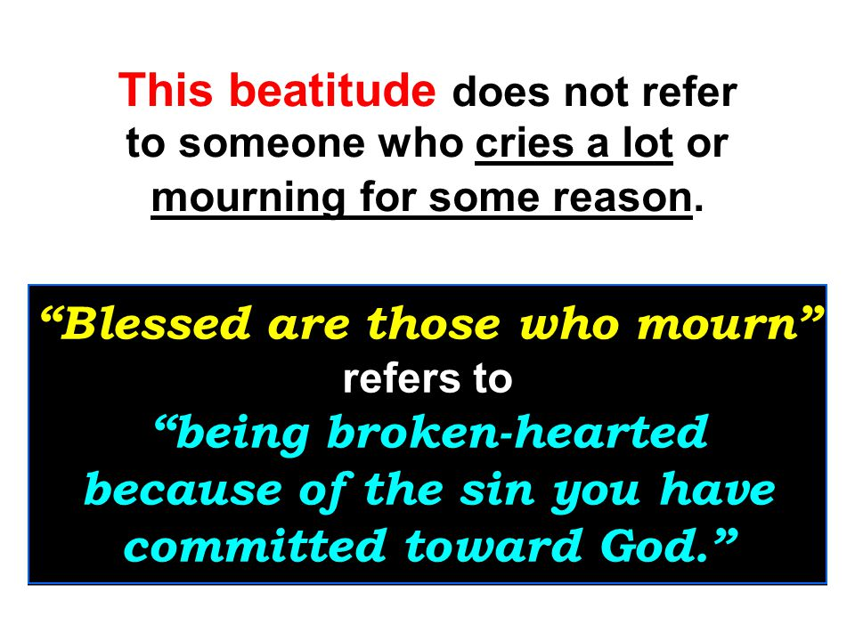 Blessed are those who mourn, for they will be comforted. (NIV) Blessed are those who mourn, for they will be comforted. (NIV) Matthew 5:4….