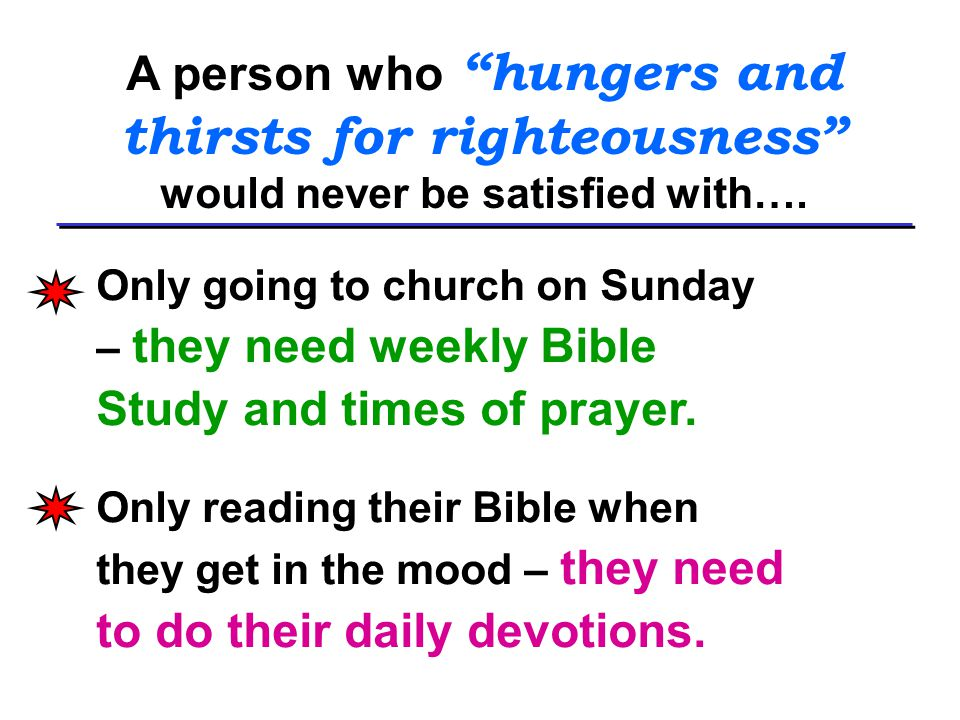 Hungering and thirsting for righteousness means….