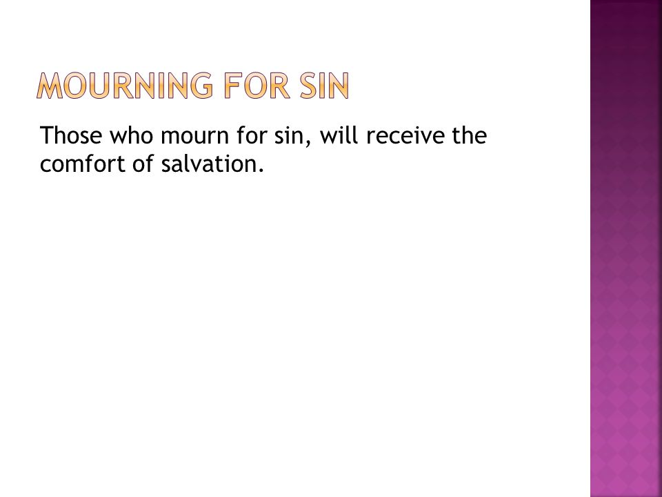 Those who mourn for sin, will receive the comfort of salvation.