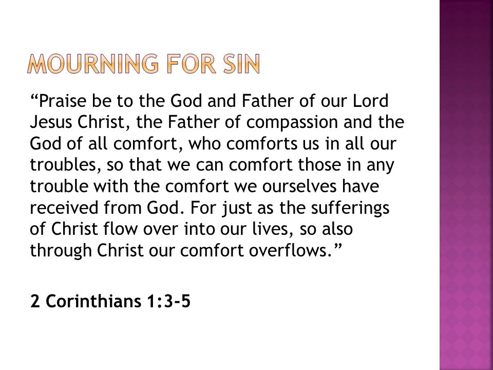 """Praise be to the God and Father of our Lord Jesus Christ, the Father of compassion and the God of all comfort, who comforts us in all our troubles, s"