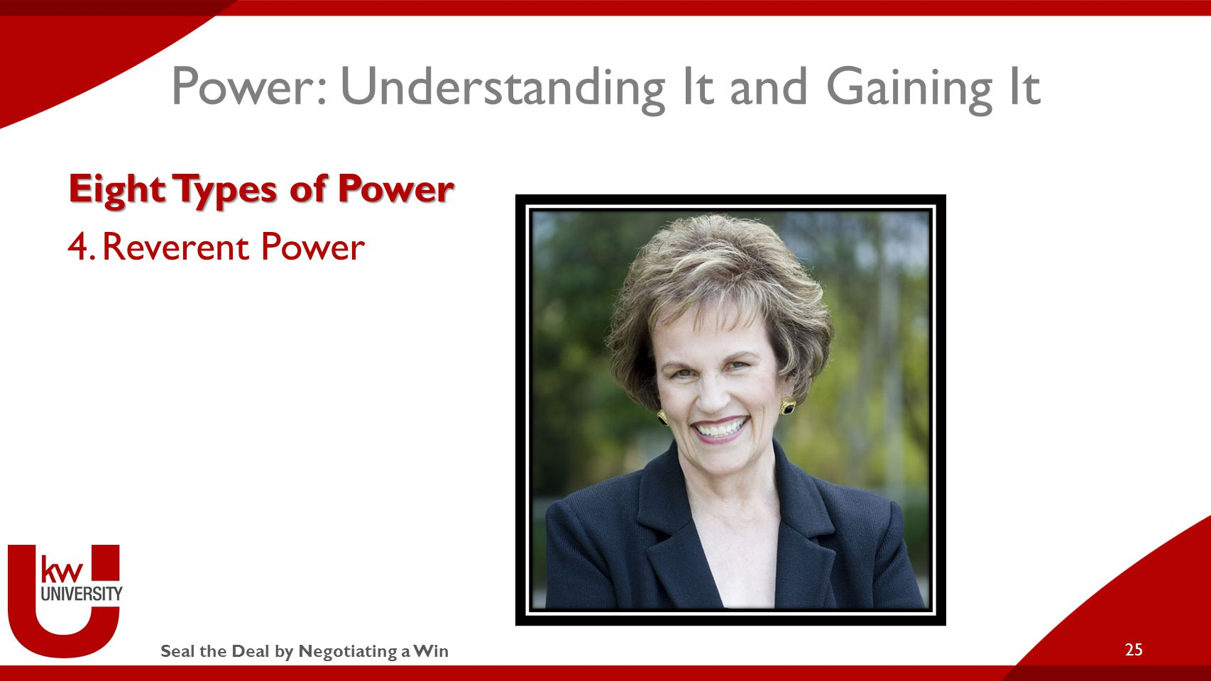 Seal the Deal by Negotiating a Win Power: Understanding It and Gaining It Eight Types of Power 4.Reverent Power 25