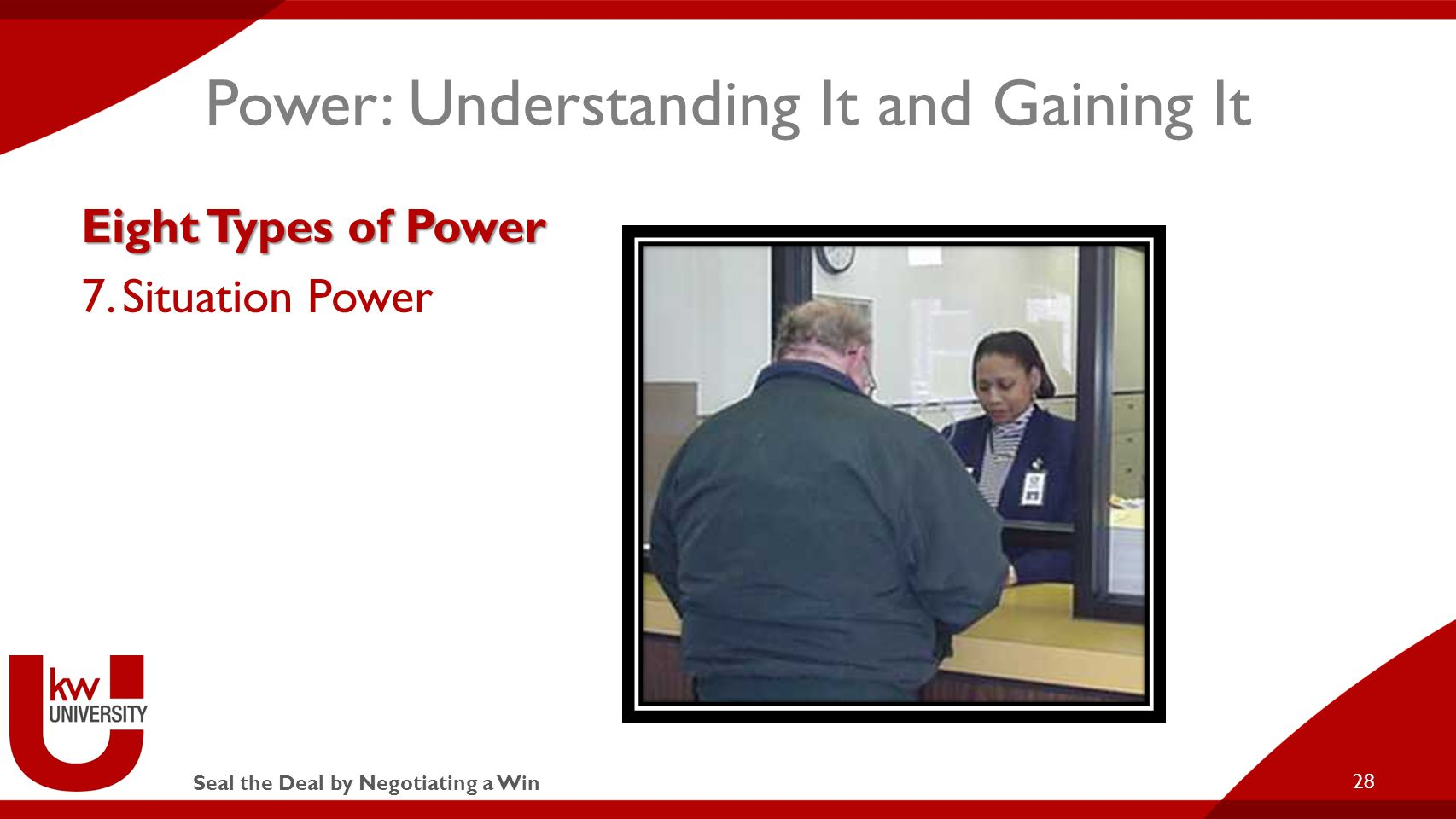 Seal the Deal by Negotiating a Win Power: Understanding It and Gaining It Eight Types of Power 7.Situation Power 28