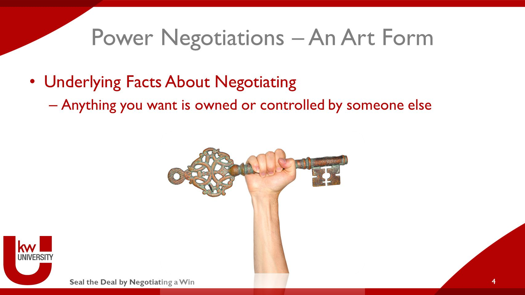 Seal the Deal by Negotiating a Win Power Negotiations – An Art Form Underlying Facts About Negotiating – Anything you want is owned or controlled by someone else 4