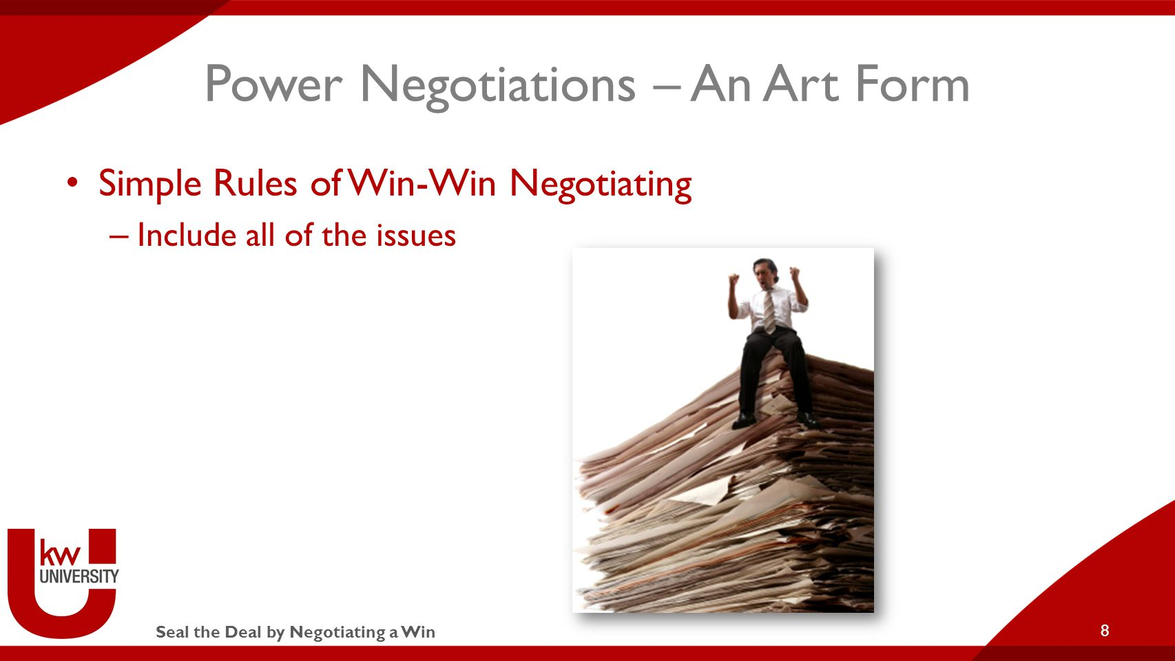 Seal the Deal by Negotiating a Win Power Negotiations – An Art Form Simple Rules of Win-Win Negotiating – Include all of the issues 8