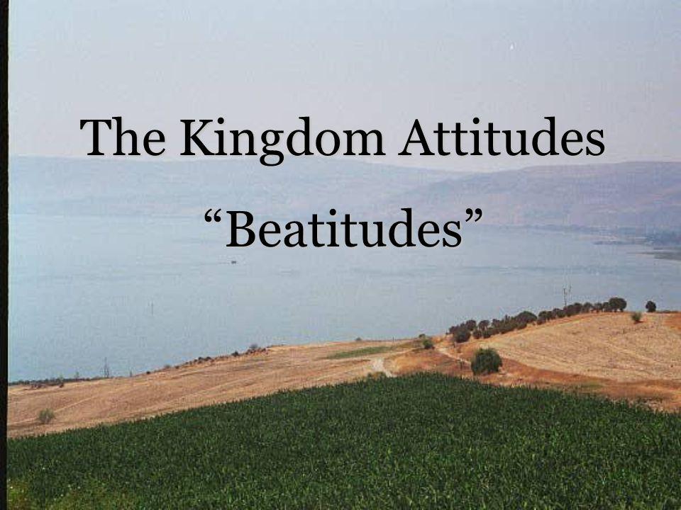 The Kingdom Attitudes Beatitudes