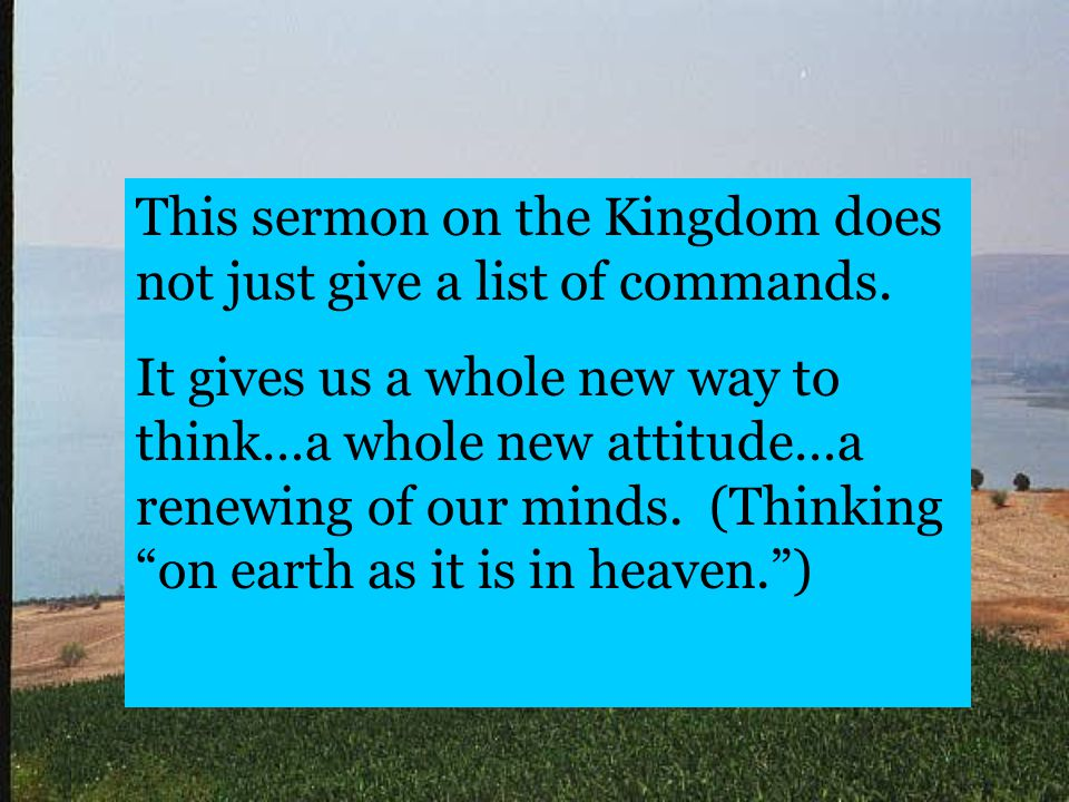 This sermon on the Kingdom does not just give a list of commands.