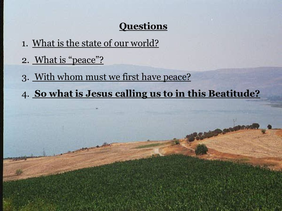 Questions 1.What is the state of our world. 2. What is peace .