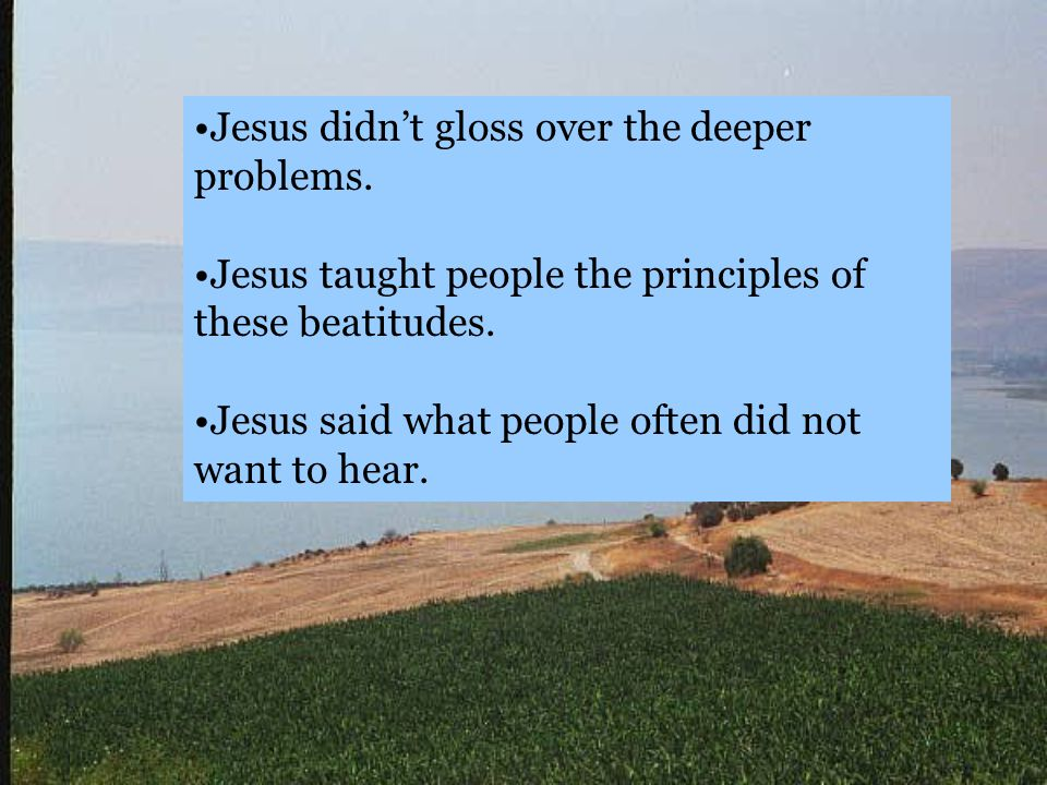 Jesus didn't gloss over the deeper problems.