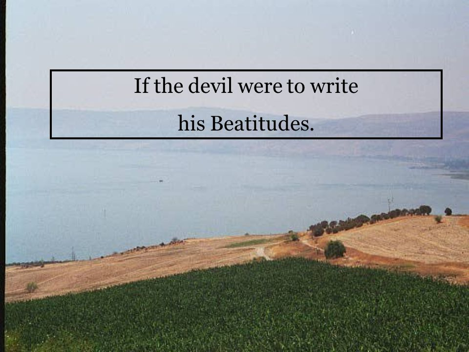 If the devil were to write his Beatitudes.