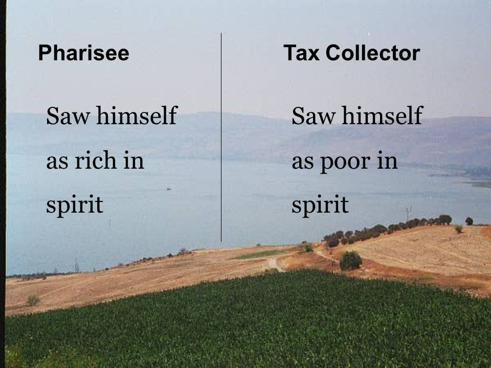 PhariseeTax Collector Saw himself as rich in as poor inspirit
